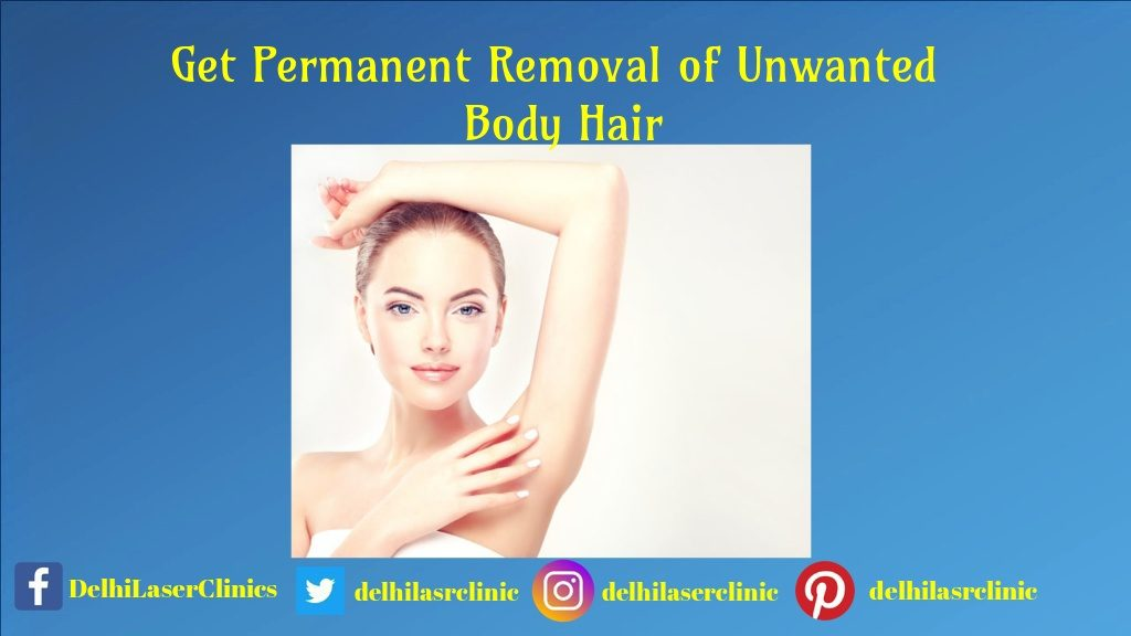 Get Permanent Removal of Unwanted Body Hair by Laser Technology