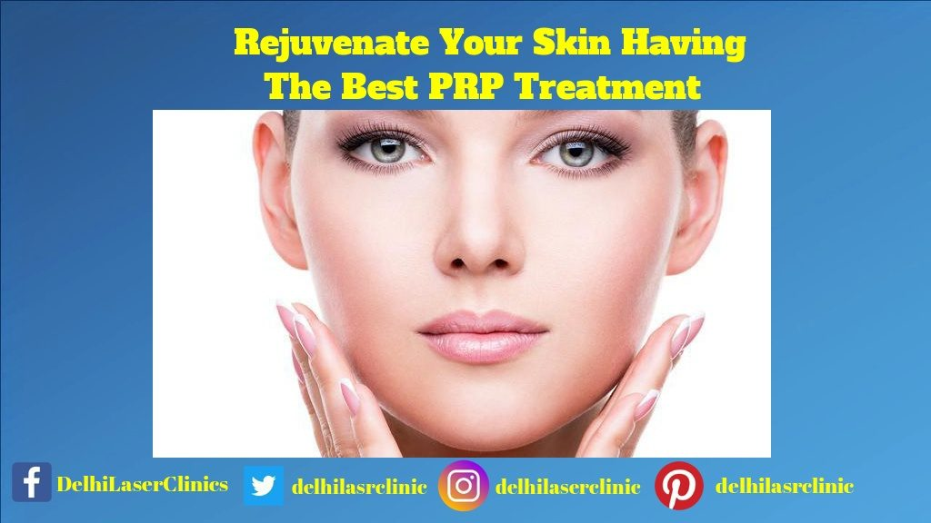 Rejuvenate Your Skin Having the Best PRP Treatment